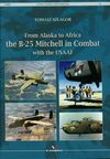 From Alaska to Africa: The B-25 Mitchell in Combat with the Usaaf - Tomasz Szlagor