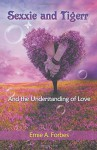 Sexxie and Tigerr: And the Understanding of Love - Ernie A. Forbes