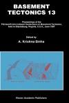 Basement Tectonics 13: Proceedings of the Thirteenth International Confenrence on Basement Tectonics, Held in Blacksburg, Virginia, U.S.A., June 1997 - A. Krishna Sinha, International Conference on Basement Tec