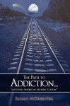 The Path to Addiction...: And Other Troubles We Are Born to Know - Richard McKenzie Neal