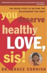 You Deserve Healthy Love, Sis!: The Seven Steps to Getting the Relationship You Want - Grace Cornish