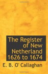 The Register of New Netherland 1626 to 1674 - E. B. O' Callaghan