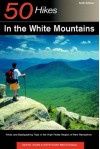 50 Hikes in the White Mountains: Hikes and Backpacking Trips in the High Peaks Region of New Hampshire, Sixth Edition - Daniel Doan, Ruth Doan MacDougall