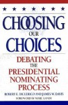 Choosing Our Choices: Debating the Presidential Nominating Process - Robert E. DiClerico