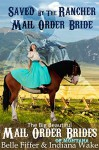 Saved By The Rancher: Mail Order Bride (The BBW Mail Order Brides of Montana Book 3) - Indiana Wake, Belle Fiffer