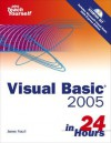 Sams Teach Yourself Visual Basic 2005 in 24 Hours Complete Starter Kit [With CDROM] - James D. Foxall