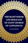 The Martyrdom and Miracles of Saint George of Cappadocia - E.A. Wallis Budge