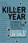 Killer Year: Stories to Die For...From the Hottest New Crime Writers - Lee Child