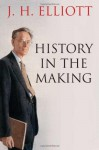 History in the Making - J.H. Elliott