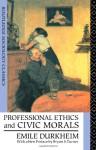 Professional Ethics and Civic Morals - Émile Durkheim, Bryan S. Turner, Cornelia Brookfield