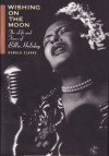 Wishing on the Moon: The Life and Times of Billie Holiday - Donald Clarke