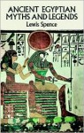Ancient Egyptian Myths and Legends - Lewis Spence