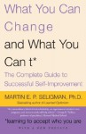 What You Can Change and What You Can't: The Complete Guide to Successful Self-Improvement - Martin E.P. Seligman