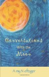Conversations With The Moon - Amy Neftzger