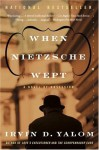 When Nietzsche Wept: A Novel of Obsession - Irvin D. Yalom