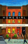Home Girl: Building a Dream House on a Lawless Block - Judith Matloff