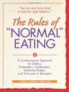 "The Rules of ""Normal"" Eating: A Commonsense Approach for Dieters, Overeaters, Undereaters, Emotional Eaters, and Everyone in Between! - Karen R. Koenig"