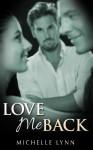 Love Me Back - Michelle Lynn
