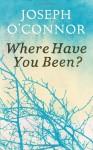 Where Have You Been? - Joseph O'Connor