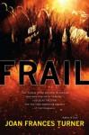 Frail - Joan Frances Turner