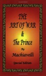 The Art of War & the Prince by Machiavelli - Special Edition - Niccolò Machiavelli, Henry Neville, W.K. Marriott
