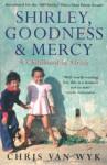 Shirley, Goodness & Mercy: A Childhood in Africa - Chris van Wyk