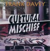 Cultural Mischief: A Practical Guide to Multiculturalism - Frank Davey