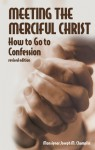 Meeting the Merciful Christ: How to Go to Confession - Joseph M. Champlin