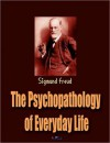 The Psychopathology of Everyday Life - Sigmund Freud, James Strachey, Alan Tyson
