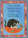 Three Stories You Can Read to Your Cat - Sara Swan Miller, True Kelley