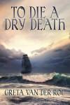 To Die a Dry Death - Greta van der Rol
