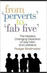 From Perverts to Fab Five: The Media's Changing Depiction of Gay Men and Lesbians - Rodger Streitmatter