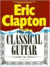 Eric Clapton for the Classical Guitar - Eric Clapton, John Zaradin