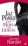 Jaz Parks s'en mord les doigts - Jennifer Rardin, Jean-Noël Chatain