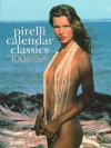 Pirelli Calendar Classics: Over 100 Remarkable Images From The Legendary Pirelli Calendar - Derek Forsyth