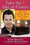 Take the U out of Clutter - Mark Brunetz, Carmen Berry