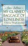 My Claimed Baggage of Loneliness: A Journey Through Loneliness - Jane Sullivan
