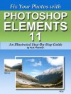 Fix Your Photos with Photoshop Elements 11 - An Illustrated Step-By-Step Guide - Rick Peterson
