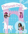 Princess Crafts - Elizabeth Ingrid Hauser, Lisa Perrett