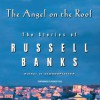 The Angel on the Roof: The Stories of Russell Banks (Audio) - Russell Banks