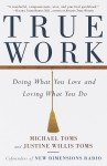 True Work: Doing What You Love and Loving What You Do - Michael Toms