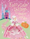 Fairytale Things To Make And Do - Leonie Pratt