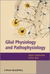Glial Physiology and Pathophysiology - A N Verkhratskii, Alexei Verkhratsky, Arthur Morgan Butt