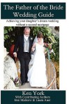 The Father of the Bride Wedding Guide - Ken York, Ben Malisow, Laura Auer