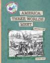 America: Three Worlds Meet: Beginnings to 1620 - M.J. Cosson