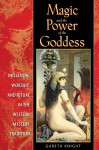 Magic and the Power of the Goddess: Initiation, Worship, and Ritual in the Western Mystery Tradition - Gareth Knight