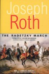 The Radetzky March (Works of Joseph Roth) - Joseph Roth