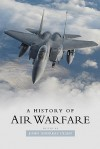 A History of Air Warfare - John Andreas Olsen, John Keegan