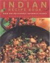The Indian Recipe Book: Over 200 Deliciously Authentic Dishes - Shehzad Husain, Rafi Fernandez