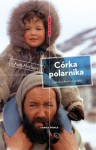 Córka Polarnika. Zapiski z Krańca Świata - Kari Herbert